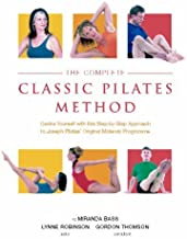 The Complete Classic Pilates Method: Centre Yourself with this Step-by-Step Aroach to Joseph Pilates's Original Matwork Programme by Miranda Bass (2006-10-01)