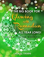 The Big Book for Glowing with Ramadan All Year Long: Health Guide and Workbook