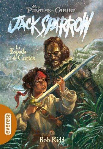 Piratas del Caribe. La Espada de Cortés (Las aventuras de Jack Sparrow)