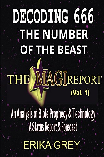 Decoding 666 The Number of the Beast: An Analysis of Bible Prophecy & Technology A Status Report & Forecast (The Magi Report Book 1) (English Edition)