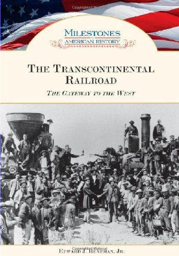 The Transcontinental Railroad: The Gateway to the West (Milestones in American History) (English Edition)
