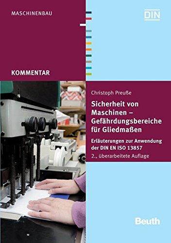 Sicherheit von Maschinen - Gefährdungsbereiche für Gliedmaßen: Erläuterungen zur Anwendung der DIN EN ISO 13857 (Beuth Kommentar)