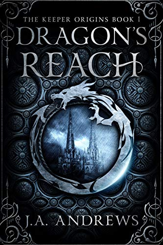 Dragon's Reach: An epic fantasy adventure (The Keeper Origins Book 1) by [JA Andrews]