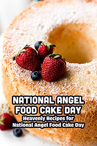 National Angel Food Cake Day: Heavenly Recipes for National Angel Food Cake Day: Delicious Recipes To Celebrate National Angel Food Cake Day (English Edition)