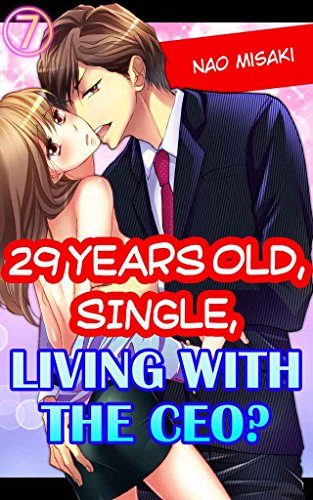 29 years old, Single, Living with the CEO? Vol.7 (TL Manga) (English Edition)
