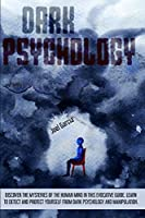 Dark Psychology: Discover The Mysteries Of The Human Mind In This Evocative Guide. Learn To Detect And Protect Yourself From Dark Psychology And Manipulation (Mind Manipulation)