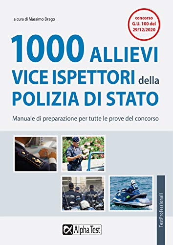 1000 allievi vice ispettori della Polizia di Stato. Manuale di preparazione per tutte le prove del concorso