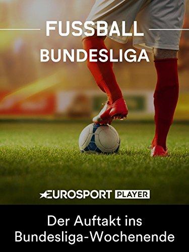 #TGIM - Thank God It s Matchday - Der Auftakt ins Bundesliga-Wochenende