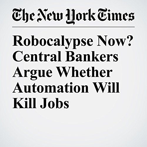 Robocalypse Now? Central Bankers Argue Whether Automation Will Kill Jobs copertina