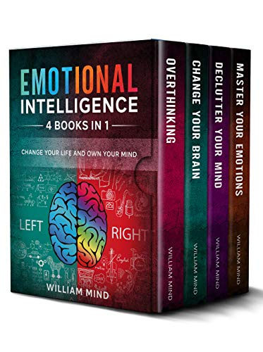 Emotional Intelligence: Change Your Life And Own Your Mind - 4 Books In 1 - Overthinking, Change Your Brain, Declutter Your Mind, Master Your Emotions (English Edition)