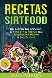 Recetas Sirtfood: Un Libro de Cocina con más de 100 Recetas para Aprovechar al Máximo la Dieta Sirtfood