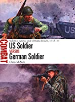 US Soldier Versus German Soldier: Salerno, Anzio, and Omaha Beach, 1943-44 (Combat)