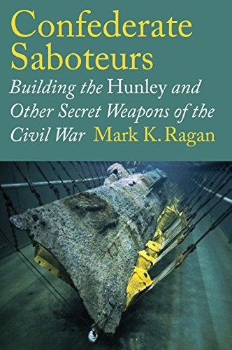 Confederate Saboteurs: Building the Hunley and Other Secret Weapons of the Civil War (Ed Rachal Foundation Nautical Archaeology Series) (English Edition)