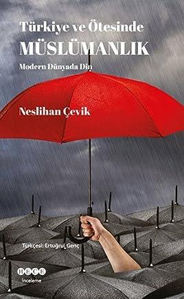 Türkiye ve Ötesinde Müslümanlık: Modern Dünyada Din
