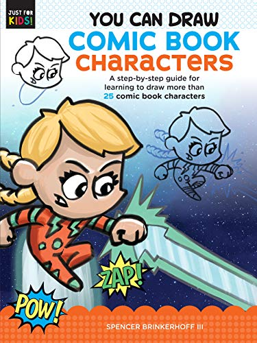 You Can Draw Comic Book Characters: A step-by-step guide for learning to draw more than 25 comic book characters (Just for Kids!)