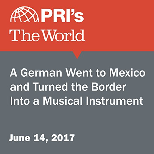 A German Went to Mexico and Turned the Border Into a Musical Instrument audiobook cover art