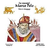J'ai rencontré Marco Polo - Récits et témoignages
