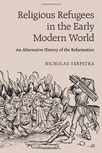 Compare Textbook Prices for Religious Refugees in the Early Modern World: An Alternative History of the Reformation  ISBN 9781107652415 by Terpstra, Nicholas