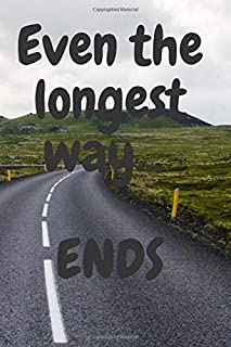 Even the longest road ends: Motivational Notebook, Journal, Diary (110 Pages, Blank, 6 x 9)