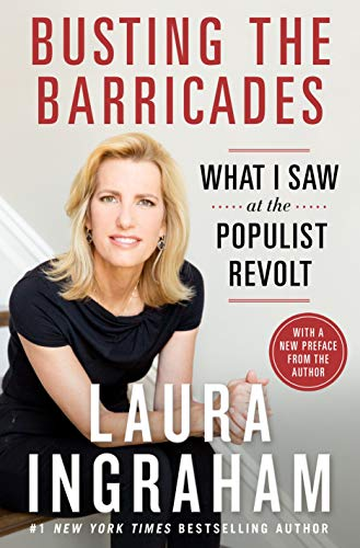 Busting the Barricades: What I Saw at the Populist Revolt by [Laura Ingraham]