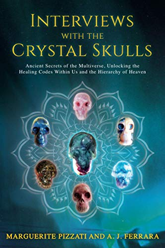 Interviews with the Crystal Skulls: Ancient Secrets of the Multiverse, Unlocking the Healing Codes Within Us and the Hierarchy of Heaven.