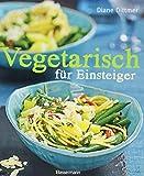 Vegetarisch für Einsteiger: Alltagsküche frisch, schnell und vielseitig – mit Wochenplaner und Austa…