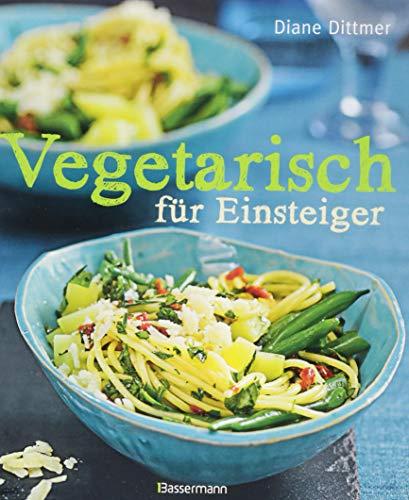 Vegetarisch für Einsteiger: Alltagsküche frisch, schnell und vielseitig – mit Wochenplaner und Austauschtipps