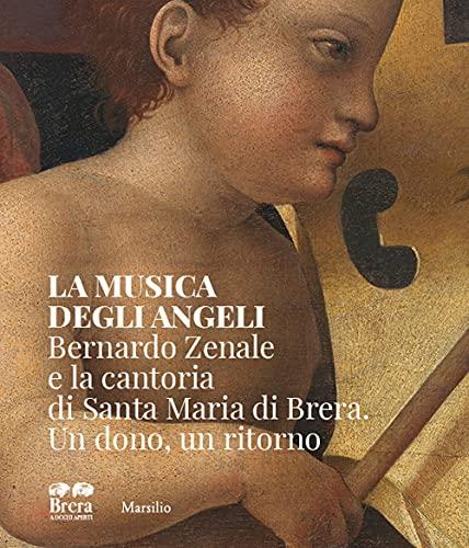 La musica degli angeli. Bernardo Zenale e la cantoria di Santa Maria di Brera. Un dono, un ritorno
