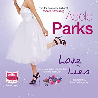 Love Lies                   By:                                                                                                                                 Adele Parks                               Narrated by:                                                                                                                                 Jane Collingwood                      Length: 14 hrs and 13 mins     46 ratings     Overall 4.1