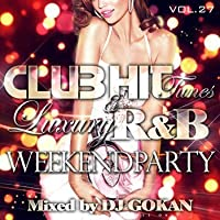 Club Hit Tunes & Luxury R&B 27 -weekend party-