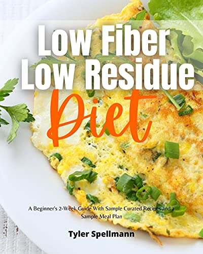 Low Fiber Low Residue Diet: A Beginners 2-Week Guide With Sample Curated Recipes and a Sample Meal Plan (English Edition)