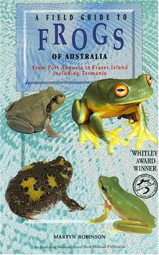 Field Guide to Frogs of Australia from Port Augusta to Fraser Island including Tasmania