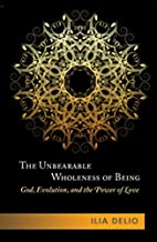 Best ilia delio the unbearable wholeness of being Reviews