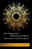 The Unbearable Wholeness of Being: God,Evolution,and the Power of Love