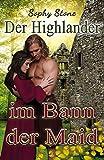Der Highlander im Bann der Maid (Highland-Romance Reihe 2)