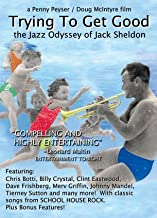 TRYING TO GET GOOD - the Jazz Odyssey of Jack Sheldon