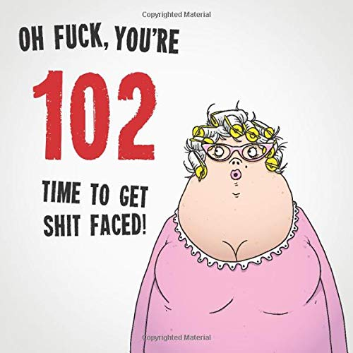 Oh Fuck, You're 102. Time To Get Shit Faced!: Funny Women's 102nd...