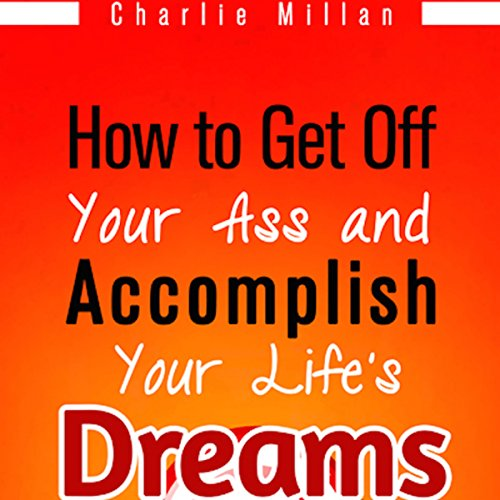 How to Get off Your Ass and Accomplish Your Life's Dreams audiobook cover art