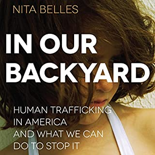 In Our Backyard     Human Trafficking in America and What We Can Do to Stop It              By:                                                                                                                                 Nita Belles                               Narrated by:                                                                                                                                 Nicol Zanzarella                      Length: 7 hrs and 4 mins     86 ratings     Overall 4.4