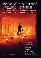 Vacancy Studies: Experiments and Strategic Interventions in Architecture \ Experimenten & Strategische Interventies in Architectuur