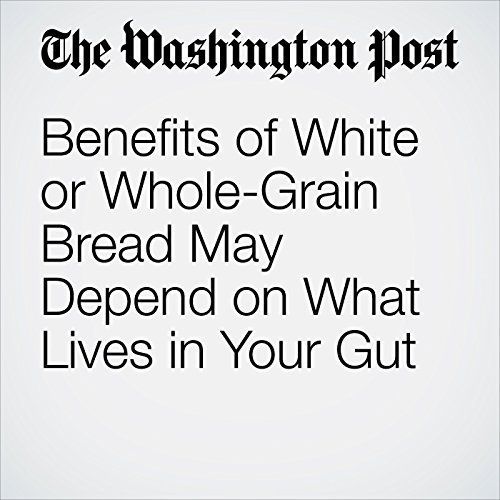 Benefits of White or Whole-Grain Bread May Depend on What Lives in Your Gut copertina