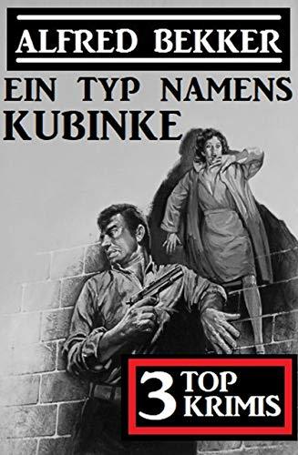 3 Alfred Bekker Top Krimis - Ein Typ namens Kubinke (German Edition)