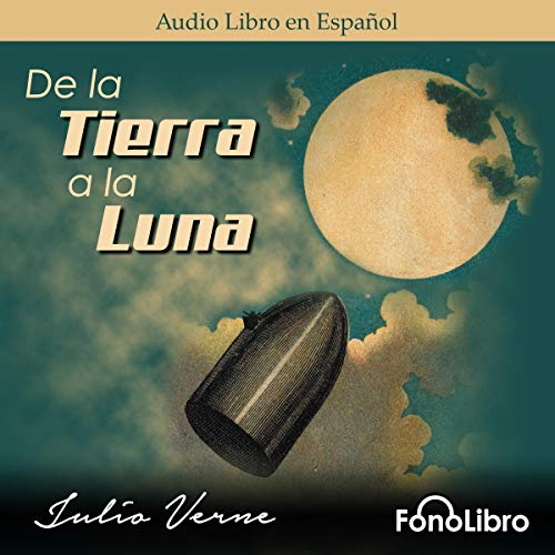 De la Tierra a la Luna [From the Earth to the Moon]                   By:                                                                                                                                 Julio Verne                               Narrated by:                                                                                                                                 Jose Duarte                      Length: 5 hrs and 26 mins     1 rating     Overall 5.0