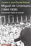 Miguel de Unamuno (1864-1936): Convencer hasta la muerte (Rústica Ensayo)
