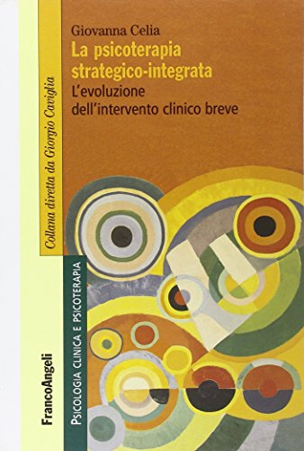 La psicoterapia strategico-integrata. L'evoluzione dell'intervento clinico breve