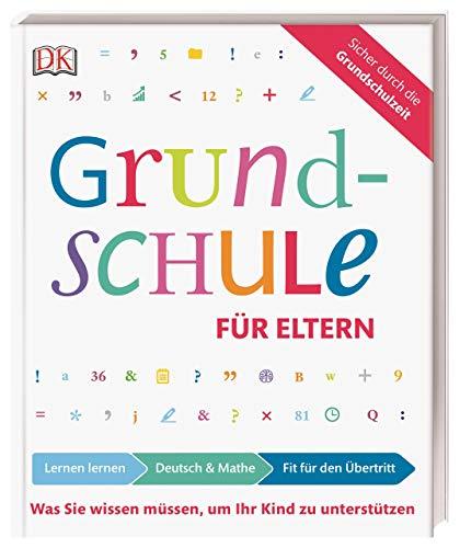 Grundschule für Eltern: Lernen lernen, Deutsch & Mathe, Fit für den Übertritt: Was Sie wissen müssen, um Ihr Kind zu unterstützen