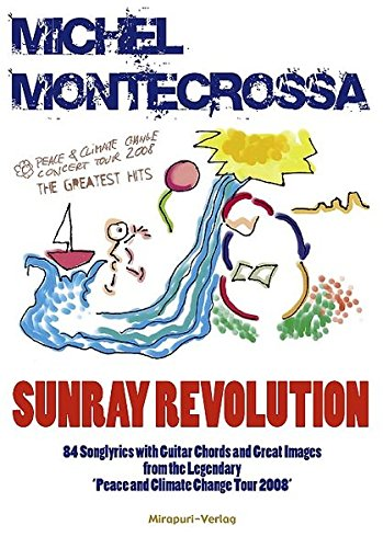 Sunray Revolution - 84 Songlyrics with Guitar Chords and Great Images from the Legendary 'Peace and Climate Change Tour 2008'
