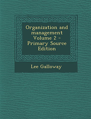 Organization and Management Volume 2 - Primary Source Edition