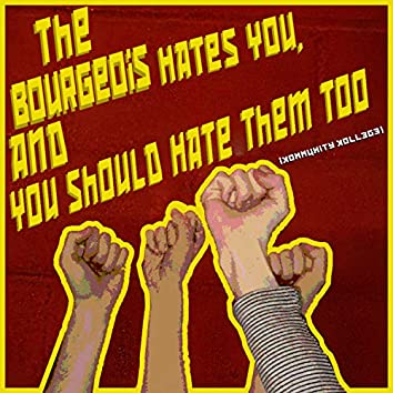 The Bourgeois Hates You, and You Should Hate Them Too