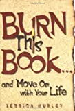 Burn This Book ... and Move On with Your Life